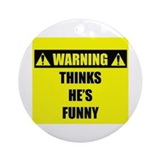 WARNING: Thinks He's Funny Ornament (Round)