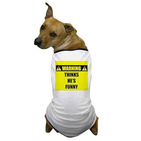 WARNING: Thinks He's Funny Dog T-Shirt