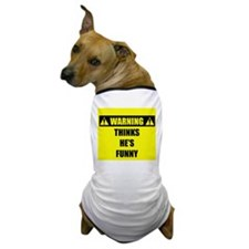 WARNING: Thinks He's Funny Dog T-Shirt