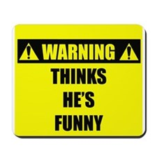 WARNING: Thinks He's Funny Mousepad