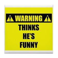 WARNING: Thinks He's Funny Tile Coaster