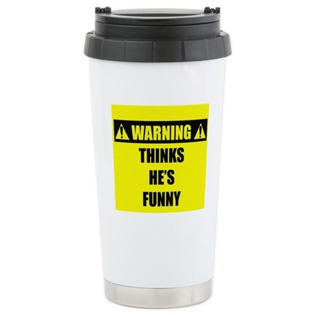 WARNING: Thinks He's Funny Stainless Steel Travel