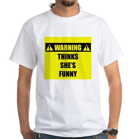 WARNING: Thinks She's Funny White T-Shirt