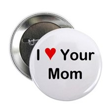 I Love Your Mom Button (Special Edition)