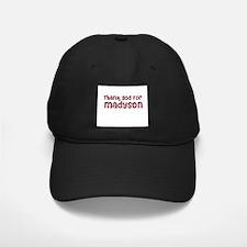 Thank God For Madyson Baseball Hat