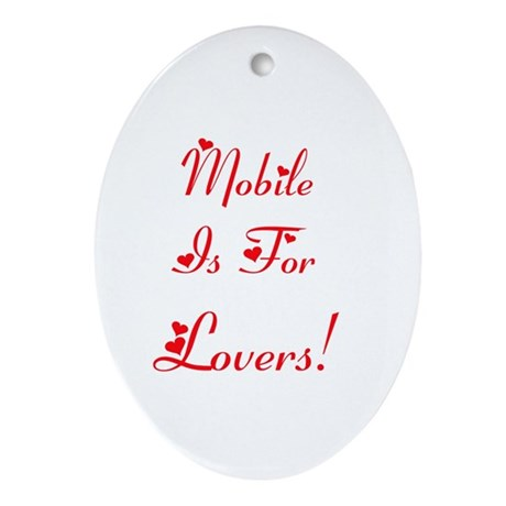 Mobile Is For Lovers! Ornament (Oval)