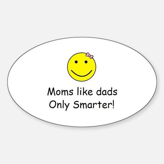 Moms like dads only smarter Sticker (Oval)