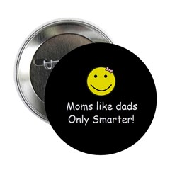 "Moms like dads only smarter 2.25"" Button (100 pack"