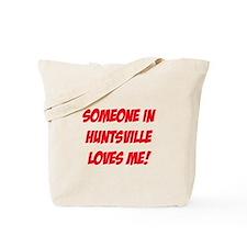 Someone in Huntsville Loves Me! Tote Bag