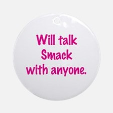 Will Talk Smack With Anyone Ornament (Round)