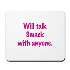 Will Talk Smack With Anyone Mousepad