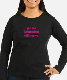 Will Talk Scrapbooking With Anyone. T-Shirt