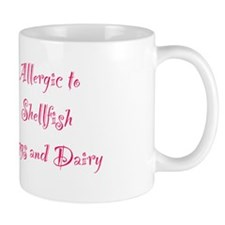 Allergic To Shellfish Eggs & Dairy Mug