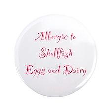 "Allergic To Shellfish Eggs & Dairy 3.5"" Button"