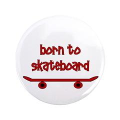 "Born To Skate Skateboard 3.5"" Button"
