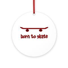 Born To Skate Skateboard Ornament (Round)