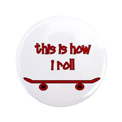 """Skateboard This Is How I Roll 3.5"""" Button"""