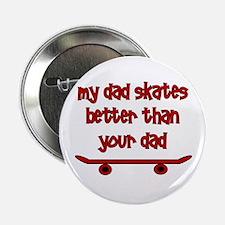"""My Dad Skates Better Than Yo 2.25"""" Button"""