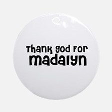 Thank God For Madalyn Ornament (Round)