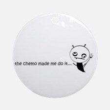 the chemo made me do it... Ornament (Round)