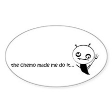 the chemo made me do it... Decal