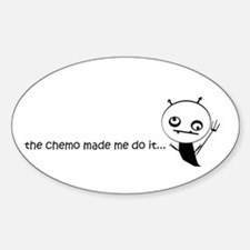 the chemo made me do it... Sticker (Oval)
