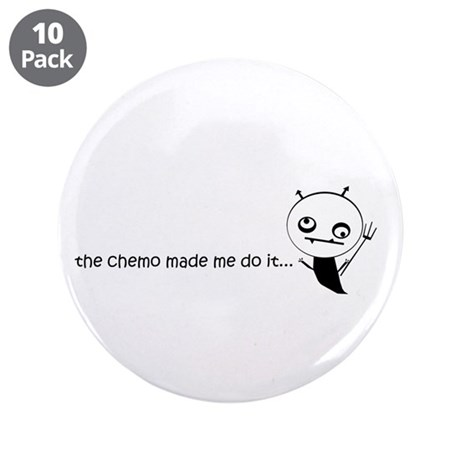 """the chemo made me do it... 3.5"""" Button (10 pack)"""