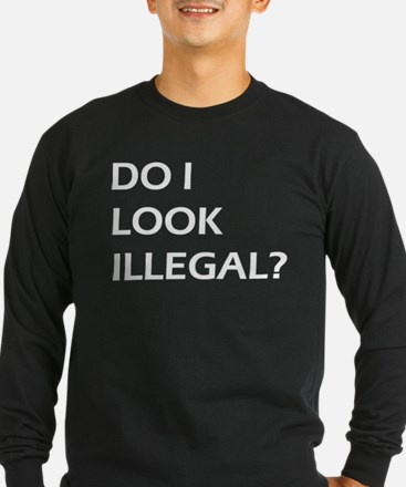 DO I LOOK ILLEGAL? T