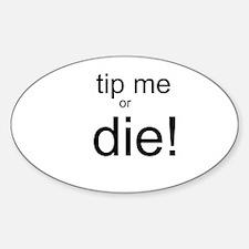 Tip me or Die Decal