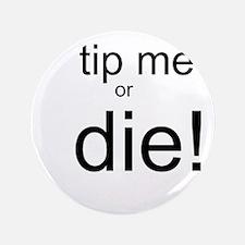 "Tip me or Die 3.5"" Button"