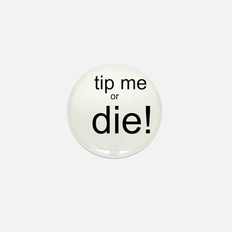 Tip me or Die Mini Button