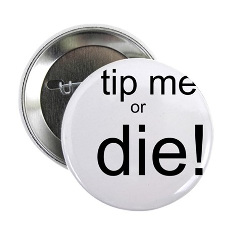 "Tip me or Die 2.25"" Button"