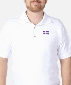 NO BAR TOO FAR Golf Shirt