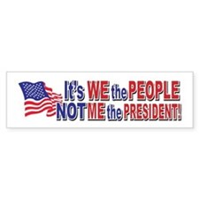 Its We the People Not ME The President Bumper Sticker