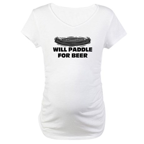Will Paddle For Beer Maternity T-Shirt