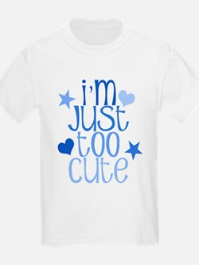 I'm Just Too Cute T-Shirt