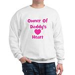 Owner of Daddy's Heart Sweatshirt