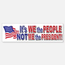 Its We the People NOT me The PRESIDENT