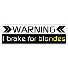 WARNING I BRAKE FOR BLONDES Bumper Bumper Sticker