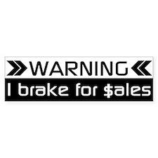 WARNING I BRAKE FOR $ALES Bumper Bumper Bumper Sticker