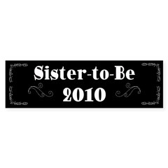 Sister-to-Be 2010 Sticker (Bumper)