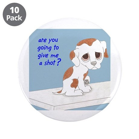 "Are You Going To Give Me A Shot? 3.5"" Button (10 p"