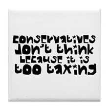Conservatives Don't Think Tile Coaster