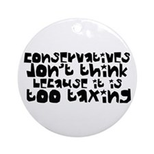Conservatives Don't Think Ornament (Round)