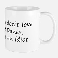 If You Don't Love Great Danes Mug