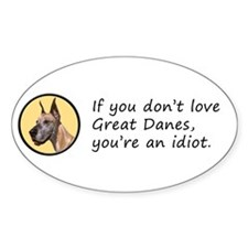 If You Don't Love Great Danes Decal