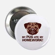 "My Pug Ate My Homework 2.25"" Button"