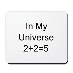 In My Universe 2+2=5 Mousepad