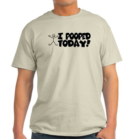 I Pooped Today! Light T-Shirt