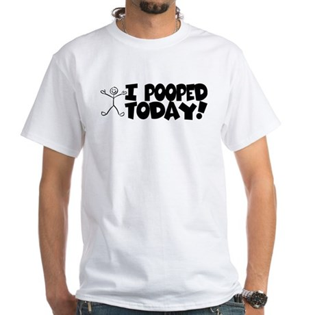 I Pooped Today! White T-Shirt
